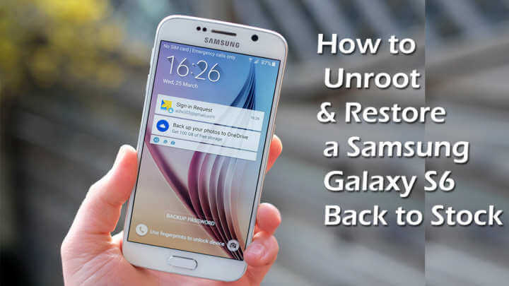 How to Unroot & Restore Samsung Galaxy S6 Back to Stock