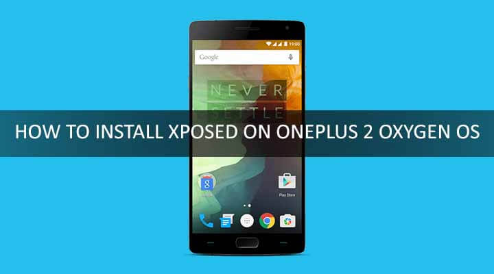 HOW TO INSTALL XPOSED ON ONEPLUS 2 OXYGEN OS