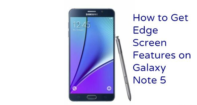 How to Get Edge Screen Features on Galaxy Note 5