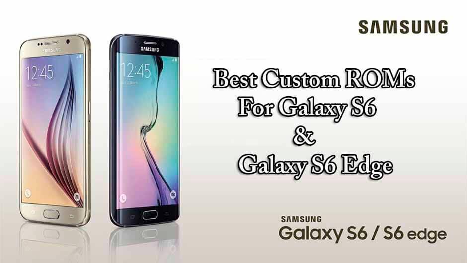 Best Custom ROMs For Galaxy S6 & Galaxy S6 Edge
