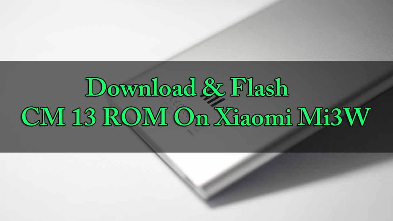 Install CM 13 ROM On Xiaomi Mi3W
