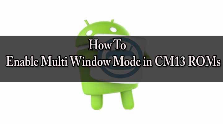 Enable Multi Window Mode in CM13 ROMs