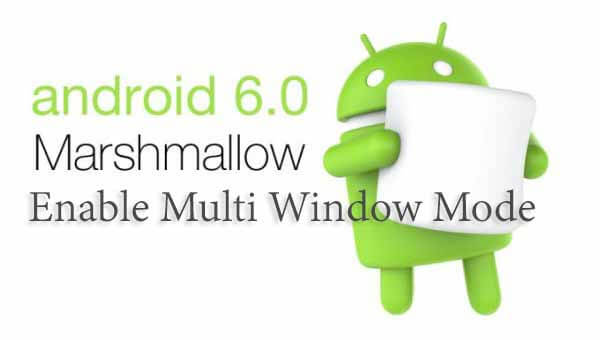 How to Enable Multi Window Mode on Android Marshmallow