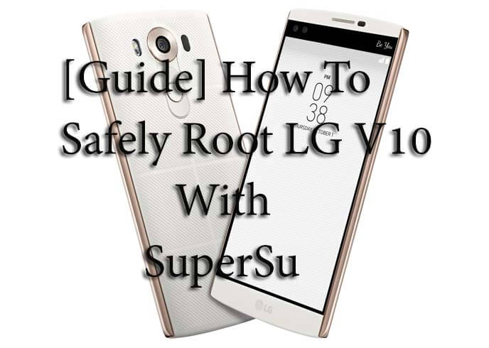 [Guide] How To Safely Root LG V10 With SuperSu