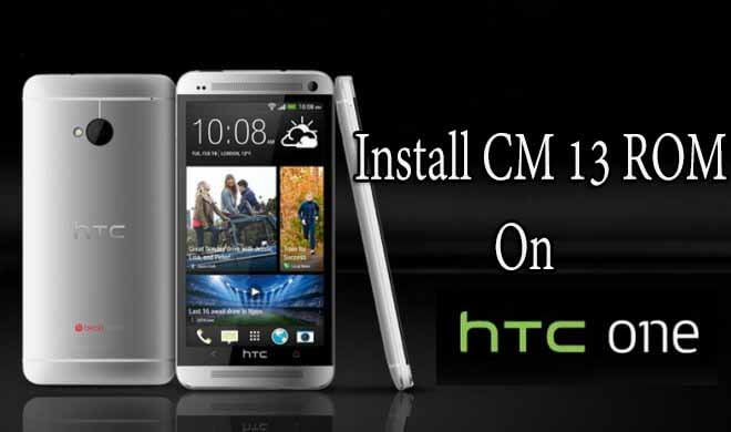 Download & Install Cyanogenmod 13 (CM 13) Rom On HTC One M7 Android Marshmallow 6.0
