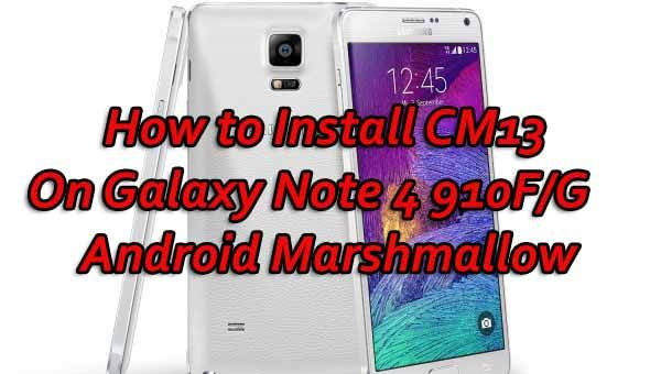 Install CM13 On Galaxy Note 4 910F/G Android Marshmallow