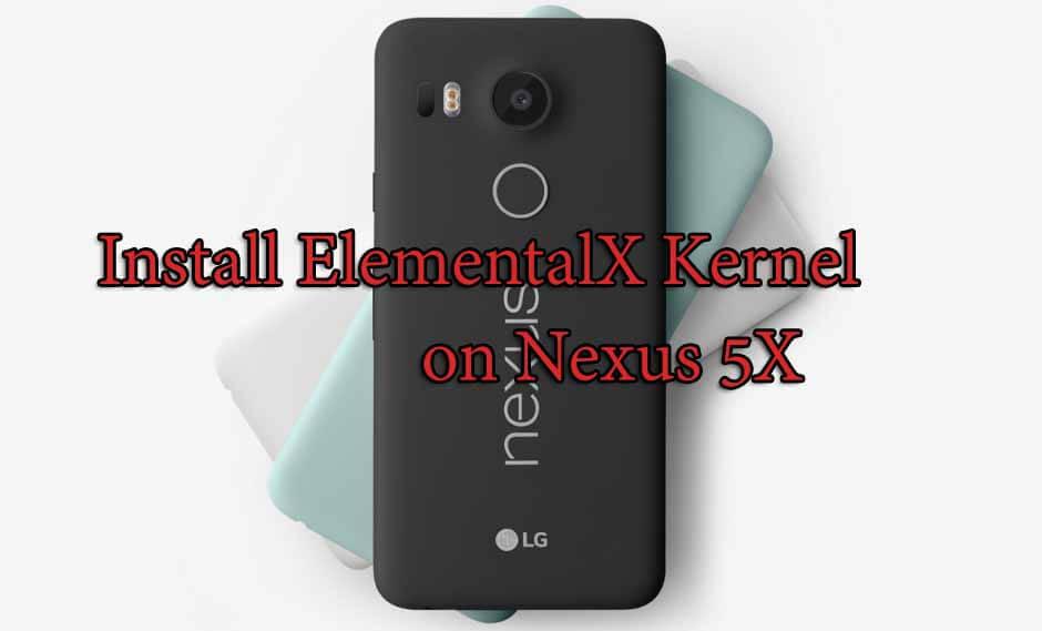 How to Install ElementalX Kernel on Nexus 5X