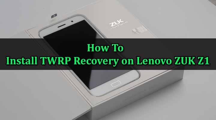 Install TWRP Recovery on Lenovo ZUK Z1