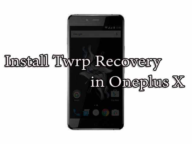 Install Twrp Recovery in Oneplus X