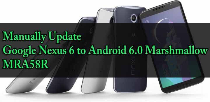 Install Android 6.0 MRA58R On Nexus 6 Marshmallow