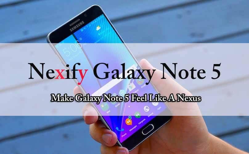 Make Galaxy Note 5 Feel Like A Nexus