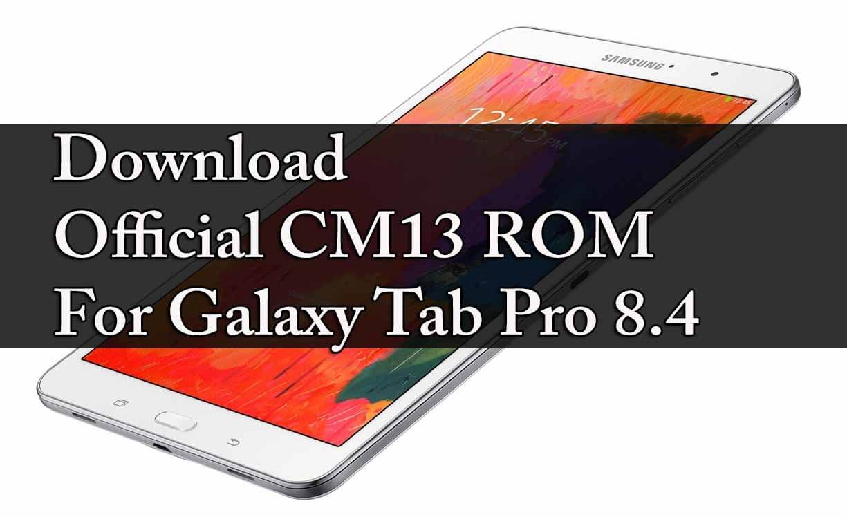 Download Official CM13 ROM For Galaxy Tab Pro 8.4