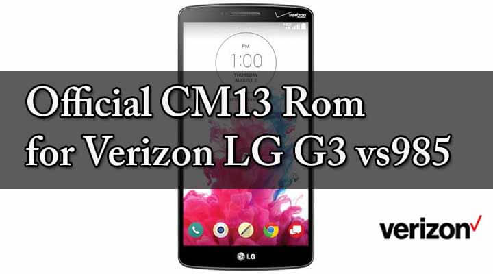Flash Official CM13 Rom for Verizon LG G3 vs985