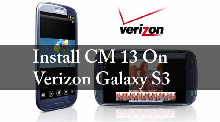 Install CM 13 On Verizon Galaxy S3