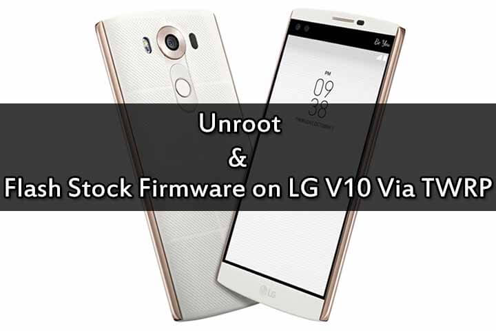 Flash Stock Firmware on LG V10 Via TWRP