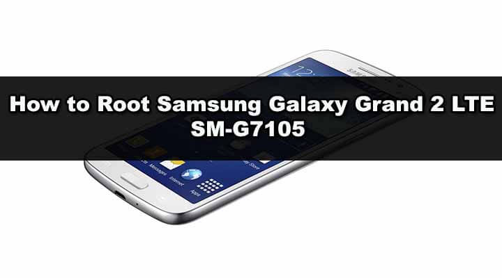 How to Root Samsung Galaxy Grand 2 LTE SM-G7105