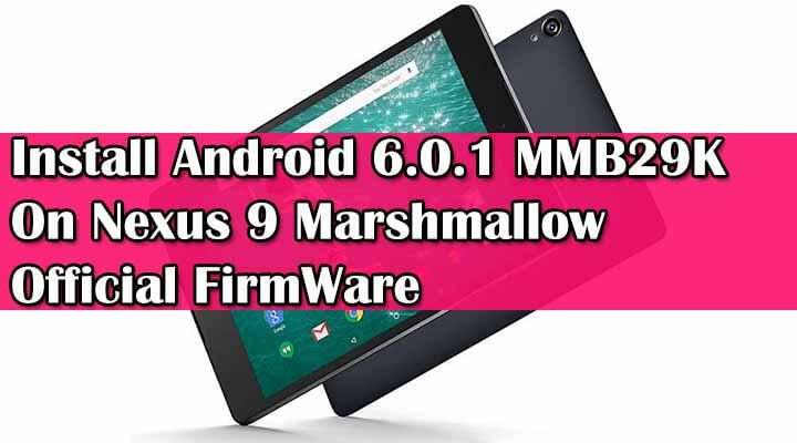 Install Android 6.0.1 MMB29K On Nexus 9 Marshmallow Official FirmWare