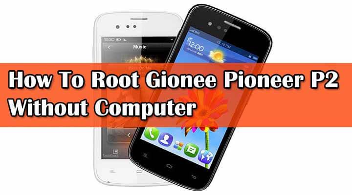 Root Gionee Pioneer P2