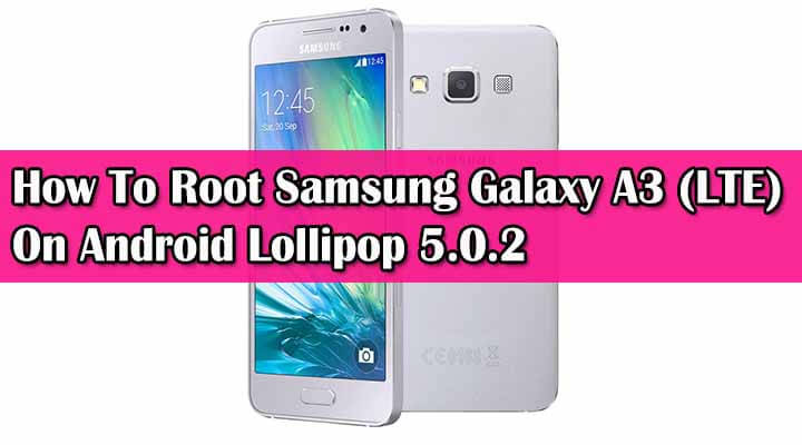 Root Samsung Galaxy A3 On Android Lollipop