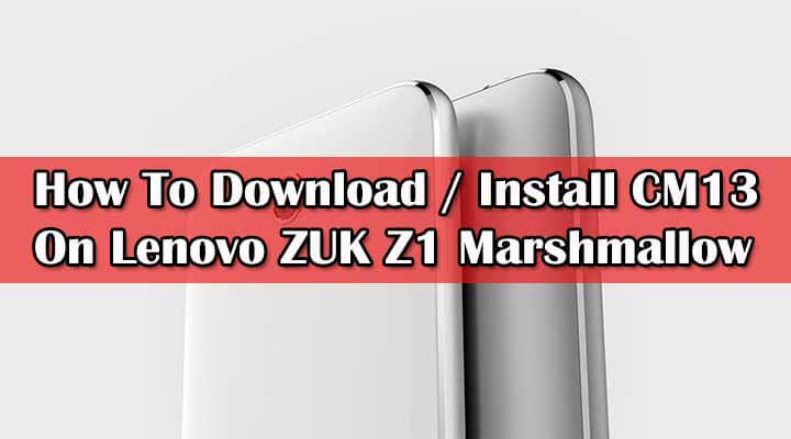 Install CM13 On ZUK Z1 Marshmallow