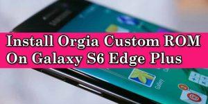 Install Orgia Custom ROM on Galaxy S6 Edge Plus