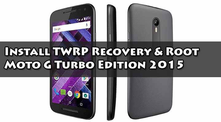 Install TWRP Recovery & Root Moto G Turbo Edition 2015