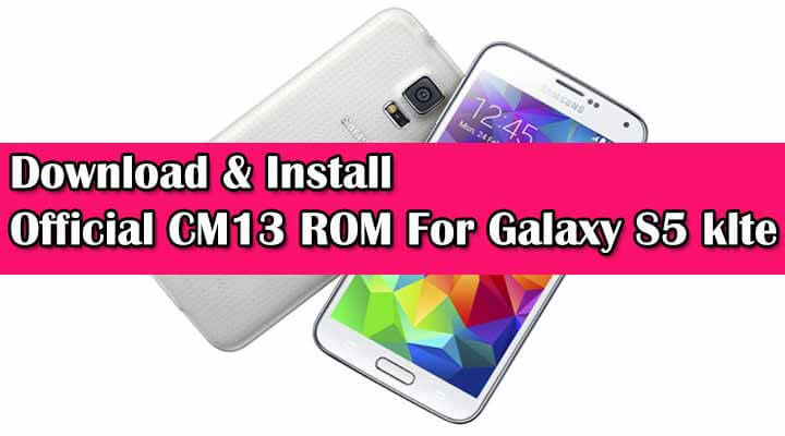 Download Official CM13 ROM For Galaxy S5 klte