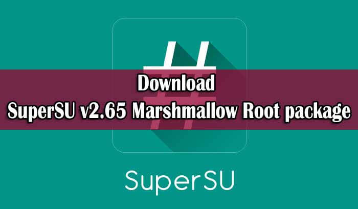Download SuperSU v2.65 Marshmallow Root package