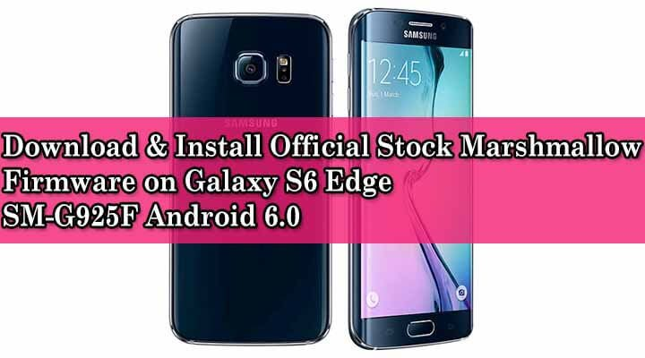 Download & Install Official Stock Marshmallow Firmware on Galaxy S6 Edge SM-G925F Android 6.0