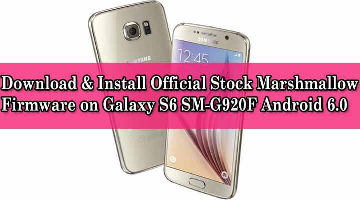 Download & Install Official Stock Marshmallow Firmware on Galaxy S6 SM-G920F Android 6.0