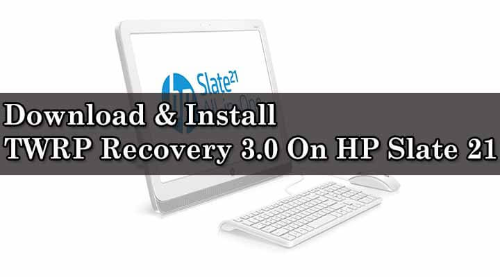 Download & Install TWRP Recovery 3.0 On HP Slate 21