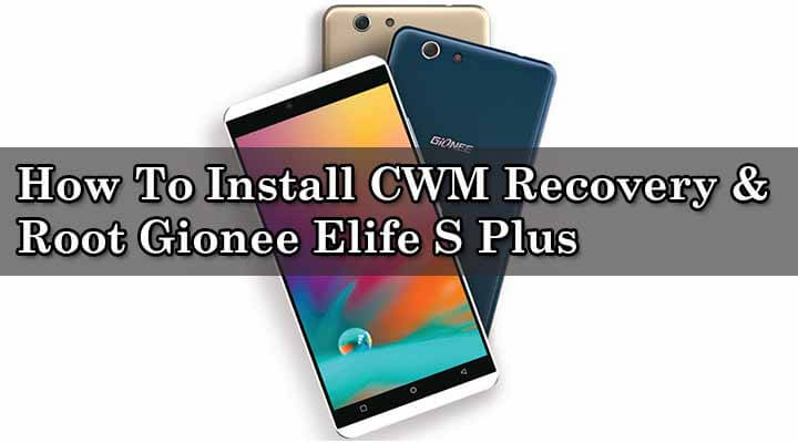 How To Install CWM Recovery & Root Gionee Elife S Plus
