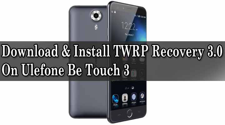 Download & Install TWRP Recovery 3.0 On Ulefone Be Touch 3