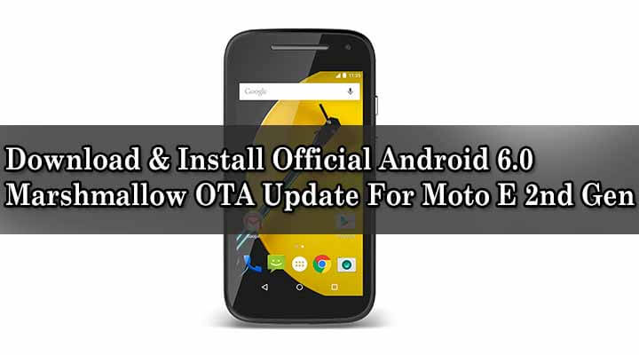 Install Official Android 6.0 Marshmallow OTA Update For Moto E 2nd Gen
