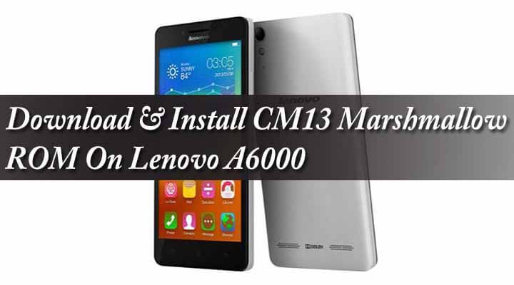 Download & Install CM13 Marshmallow ROM On Lenovo A6000
