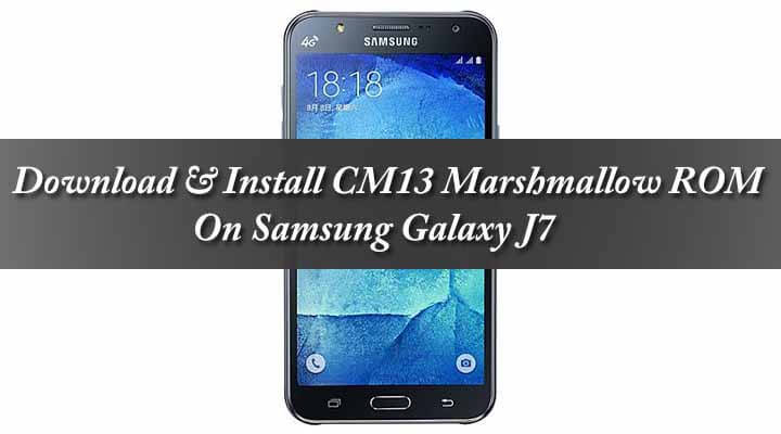 Download & Install CM13 Marshmallow ROM On Samsung Galaxy J7