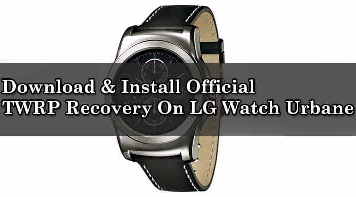 Download & Install Official TWRP Recovery On LG Watch Urbane