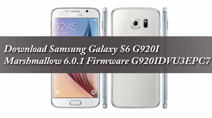 Download Samsung Galaxy S6 G920I Marshmallow 6.0.1 Firmware G920IDVU3EPC7