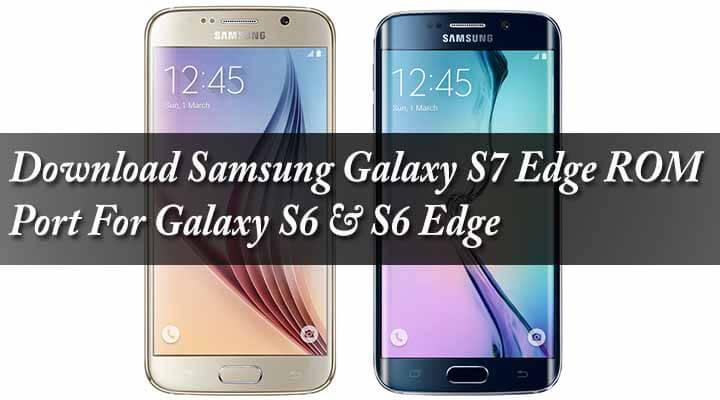 Download Samsung Galaxy S7 Edge ROM Port For Galaxy S6 & S6 Edge