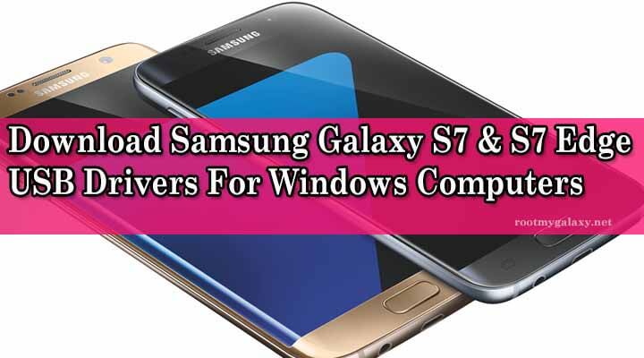 Download Samsung Galaxy S7 & S7 Edge USB Drivers For Windows Computers