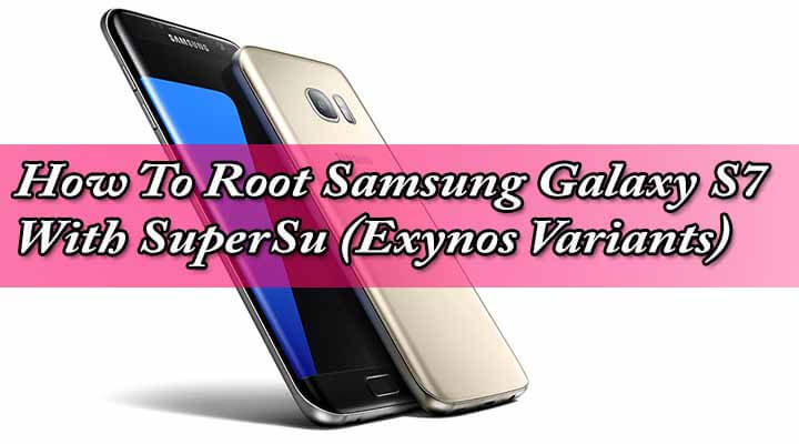 How To Root Samsung Galaxy S7 With SuperSu
