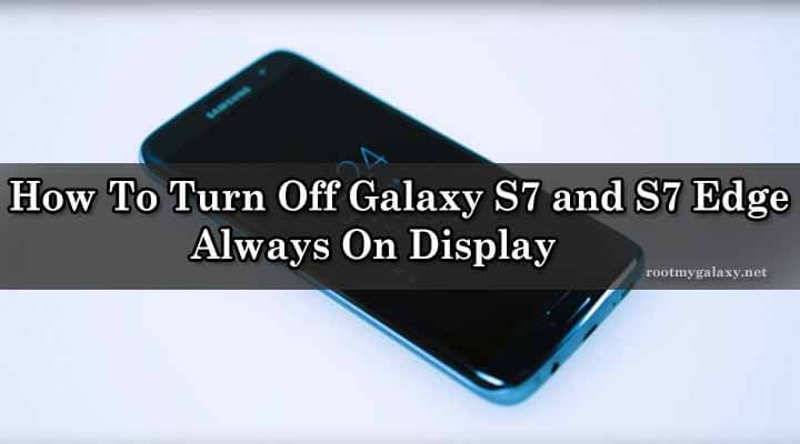 How To Turn Off Galaxy S7 and S7 Edge Always On Display