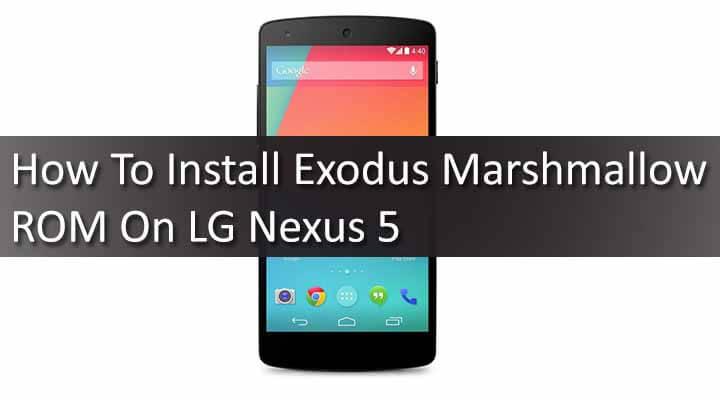 How To Install Exodus Marshmallow ROM On LG Nexus 5