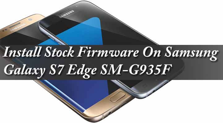 Download & Install Stock Firmware On Samsung Galaxy S7 Edge SM-G935F