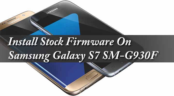 Download & Install Stock Firmware On Samsung Galaxy S7 SM-G930F