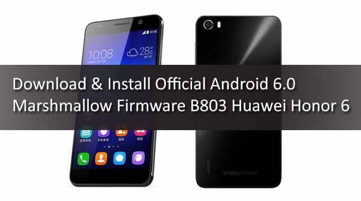 Download & Install Official Android 6.0 Marshmallow Firmware B803 Huawei Honor 6