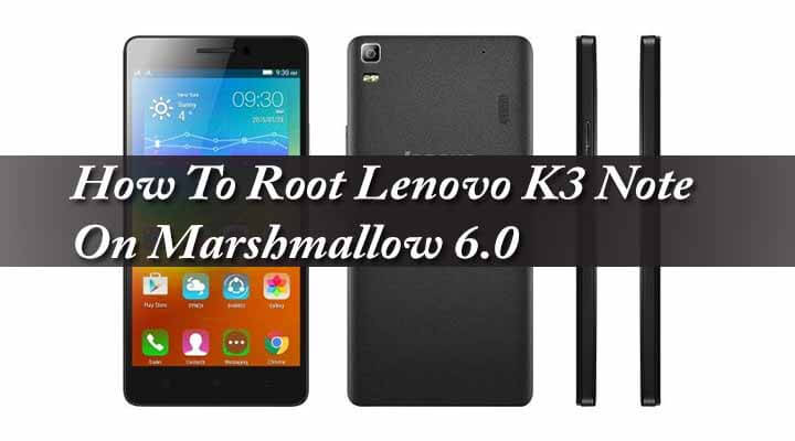 Root Lenovo K3 Note On Marshmallow 6.0