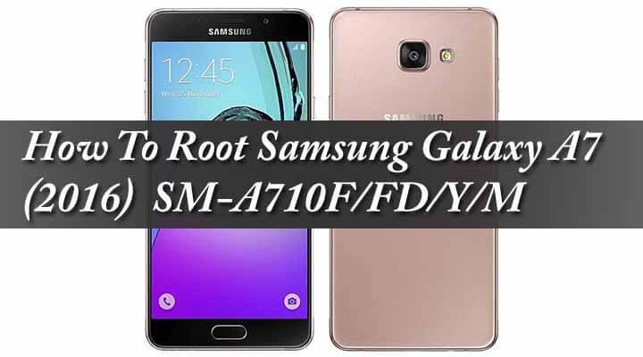 Root Samsung Galaxy A7 (2016) SM-A710F/FD/Y/M