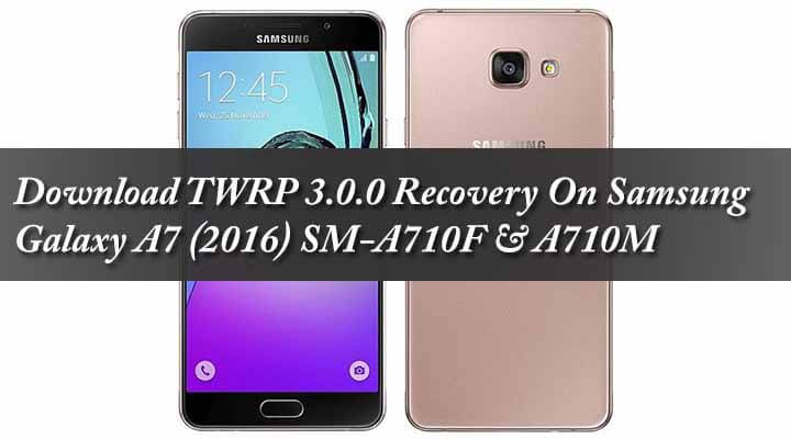 Download TWRP 3.0.0 Recovery On Samsung Galaxy A7 (2016) SM-A710F & A710M