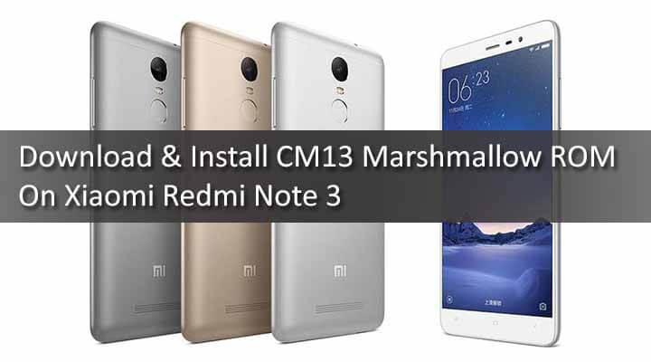 Download & Install CM13 Marshmallow ROM On Xiaomi Redmi Note 3